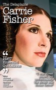 The Delplaine CARRIE FISHER - Her Essential Quotations