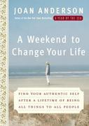 A Weekend to Change Your Life: Find Your Authentic Self After a Lifetime of Being All Things to All People