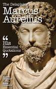 The Delplaine MARCUS AURELIUS - His Essential Quotations