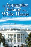 An Apprentice Dictator in the White House