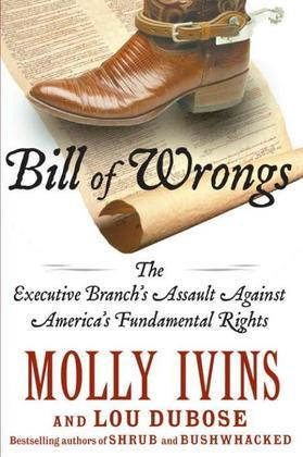 Bill of Wrongs: The Executive Branch's Assault on America's Fundamental Rights