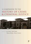 A companion to the history of crime and criminal justice