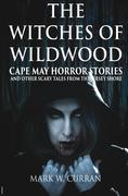 Witches of Wildwood: Cape May Horror Stories and Other Scary Tales from the Jersey Shore: 10 Stories and a Novella  - A Collection of Contemporary Hor