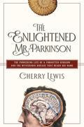 The Enlightened Mr. Parkinson: The Pioneering Life of a Forgotten Surgeon