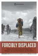 Forcibly Displaced: Toward a Development Approach Supporting Refugees, the Internally Displaced, and Their Hosts