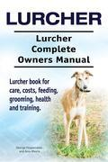 Lurcher. Lurcher Complete Owners Manual. Lurcher book for care, costs, feeding, grooming, health and training.