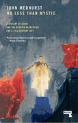No Less Than Mystic: A History of Lenin and the Russian Revolution for a 21st-Century Left
