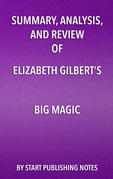 Summary, Analysis, and Review of Elizabeth Gilbert's Big Magic