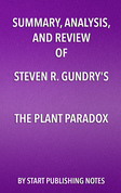 Summary, Analysis, and Review of Steven R. Gundry's The Plant Paradox