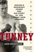 Tunney: Boxing's Brainiest Champ and His Upset of the Great Jack Dempsey