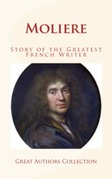 Moliere : Story of the Greatest French Writer