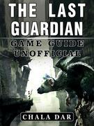 The Last Guardian Game Guide Unofficial