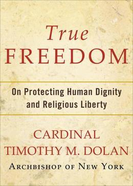 True Freedom: On Protecting Human Dignity and Religious Liberty