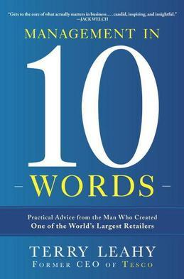Management in Ten Words: Practical Advice from the Man Who Created One of the World's Largest Retailers