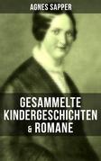 Gesammelte Kindergeschichten & Romane von Agnes Sapper