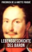 Lebensgeschichte des Baron Friedrich de La Motte Fouqué