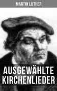 Ausgewählte Kirchenlieder von Martin Luther