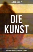 Arno Holz: Die Kunst - Ihr Wesen und ihre Gesetze (Gesamtausgabe in 2 Bänden)