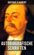 Autobiografische Schriften von Gustave Flaubert