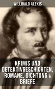 Willibald Alexis: Krimis und Detektivgeschichten, Romane, Dichtung & Briefe