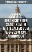 Geschichte der Stadt Rom im Mittelalter vom V. bis zum XVI. Jahrhundert