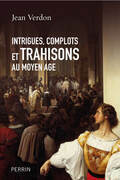 Intrigues, complots et trahisons au Moyen Age