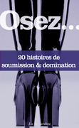 Osez 20 histoires de soumission et domination     