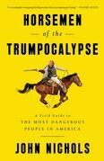 Horsemen of the Trumpocalypse: A Field Guide to the Most Dangerous People in America