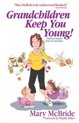 Grandchildren Keep You Young: Hilarious helpful hints from grandmas