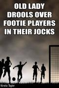 Old Lady Drools For Footie Players In Their Jocks