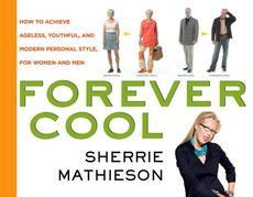 Forever Cool: How to Achieve Ageless, Youthful, and Modern Personal Style