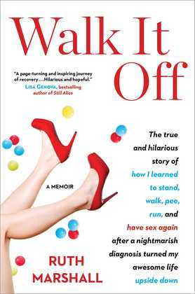 Walk It Off: The True and Hilarious Story of How I Learned to Stand, Walk, Pee, Run, and Have Sex Again After a Nightmarish Diagnosis Turned My Awesom