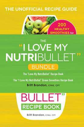 "The I Love My NutriBullet Bundle: The ""I Love My NutriBullet"" Recipe Book; The ""I Love My NutriBullet"" Green Smoothies Recipe Book"