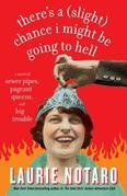 There's a (Slight) Chance I Might Be Going to Hell: A Novel of Sewer Pipes, Pageant Queens, and Big Trouble