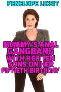 Mummy's Anal Gangbang With Her Ten Sons On Her Fiftieth Birthday