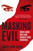Masking Evil: When Good Men and Women Turn Criminal