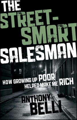 The Street-Smart Salesman: How Growing Up Poor Helped Make Me Rich