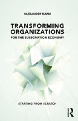 Transforming Organizations for the Subscription Economy: Starting from Scratch
