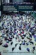 Histories of Performance Documentation: Museum, Artistic, and Scholarly Practices
