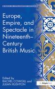 """""""Europe, Empire, and Spectacle in Nineteenth-Century British Music"""