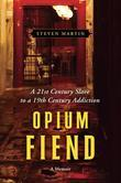 Opium Fiend: A 21st Century Slave to a 19th Century Addiction