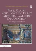 Fate, Glory, and Love in Early Modern Gallery Decoration: Visualizing Supreme Power
