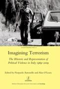 Imagining Terrorism: The Rhetoric and Representation of Political Violence in Italy 1969-2009