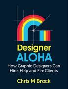 Designer Aloha: How Graphic Designers Can Hire, Help and Fire Clients