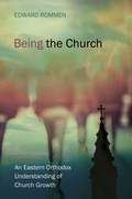 Being the Church: An Eastern Orthodox Understanding of Church Growth