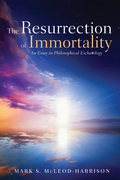 The Resurrection of Immortality: An Essay in Philosophical Eschatology