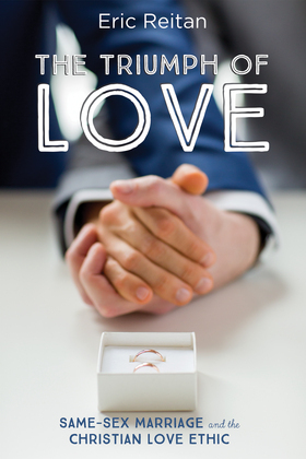 The Triumph of Love: Same-Sex Marriage and the Christian Love Ethic