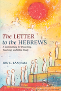 The Letter to the Hebrews: A Commentary for Preaching, Teaching, and Bible Study