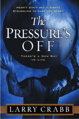 The Pressure's Off: There's a New Way to Live