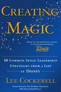 Creating Magic: 10 Common Sense Leadership Strategies from a Life at Disney